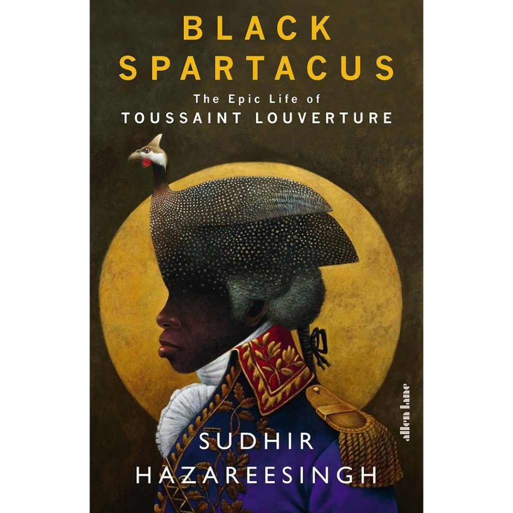 The cover of Black Spartacus - The Epic Life of Toussaint L'Ouverture by Sudhir Hazareesingh -